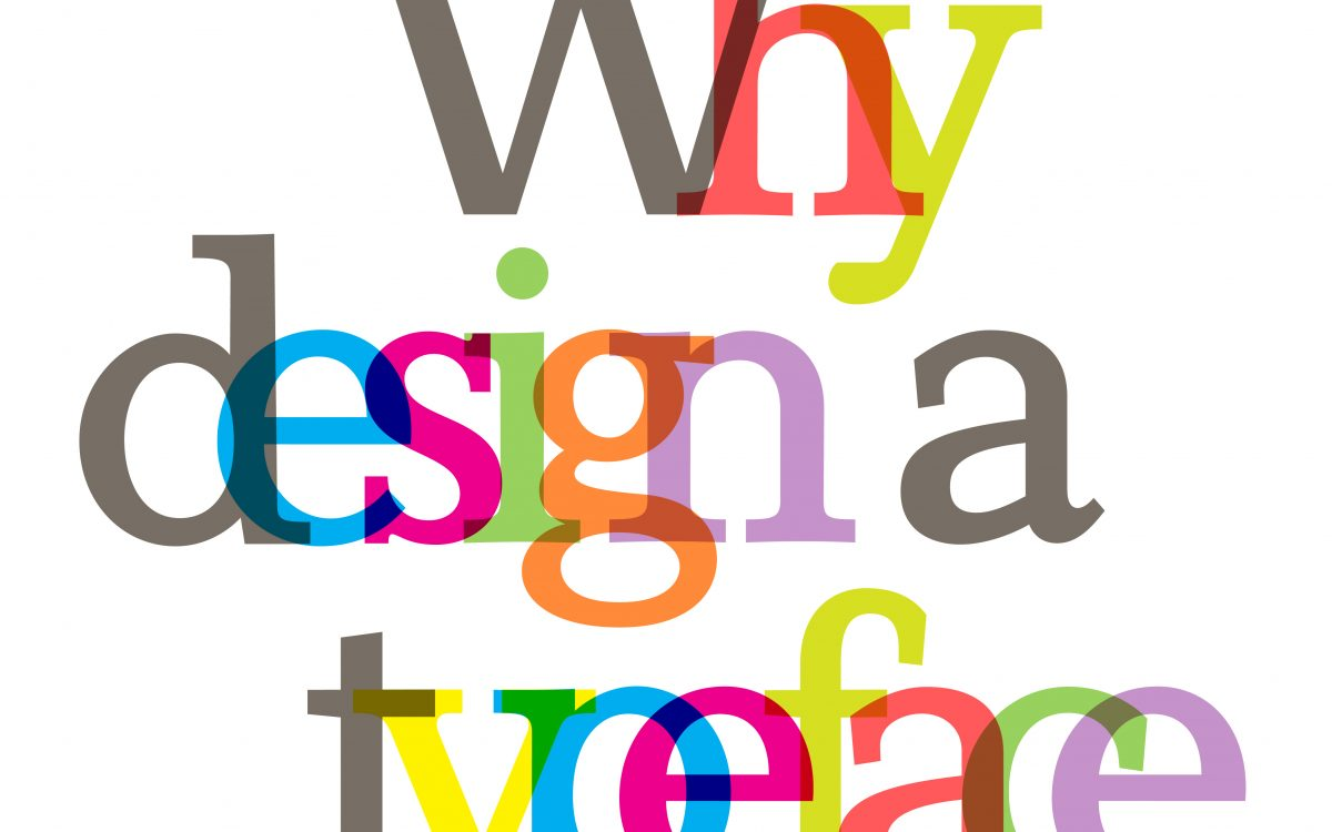 Why design a typeface