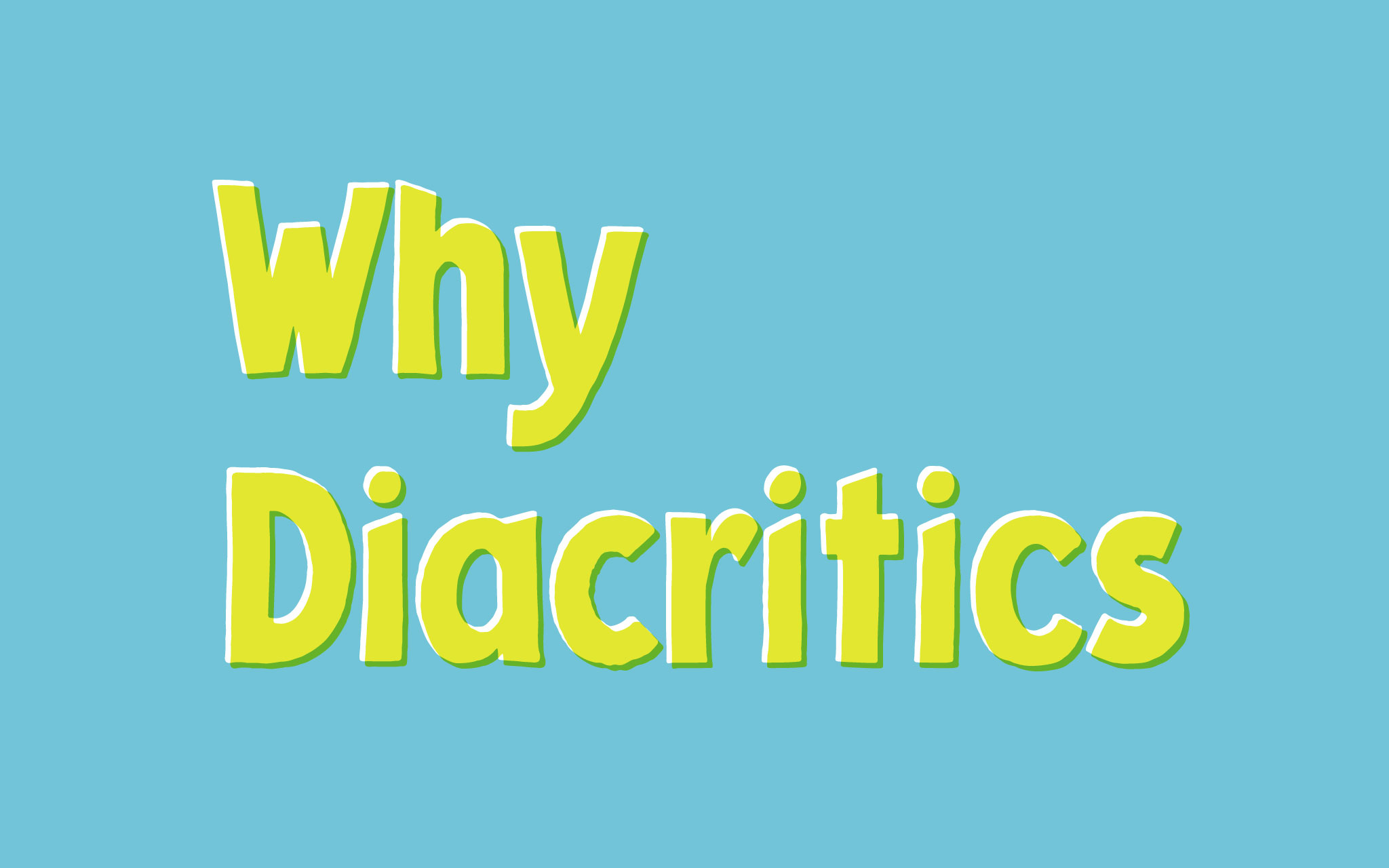 Why should I bother with diacritics?