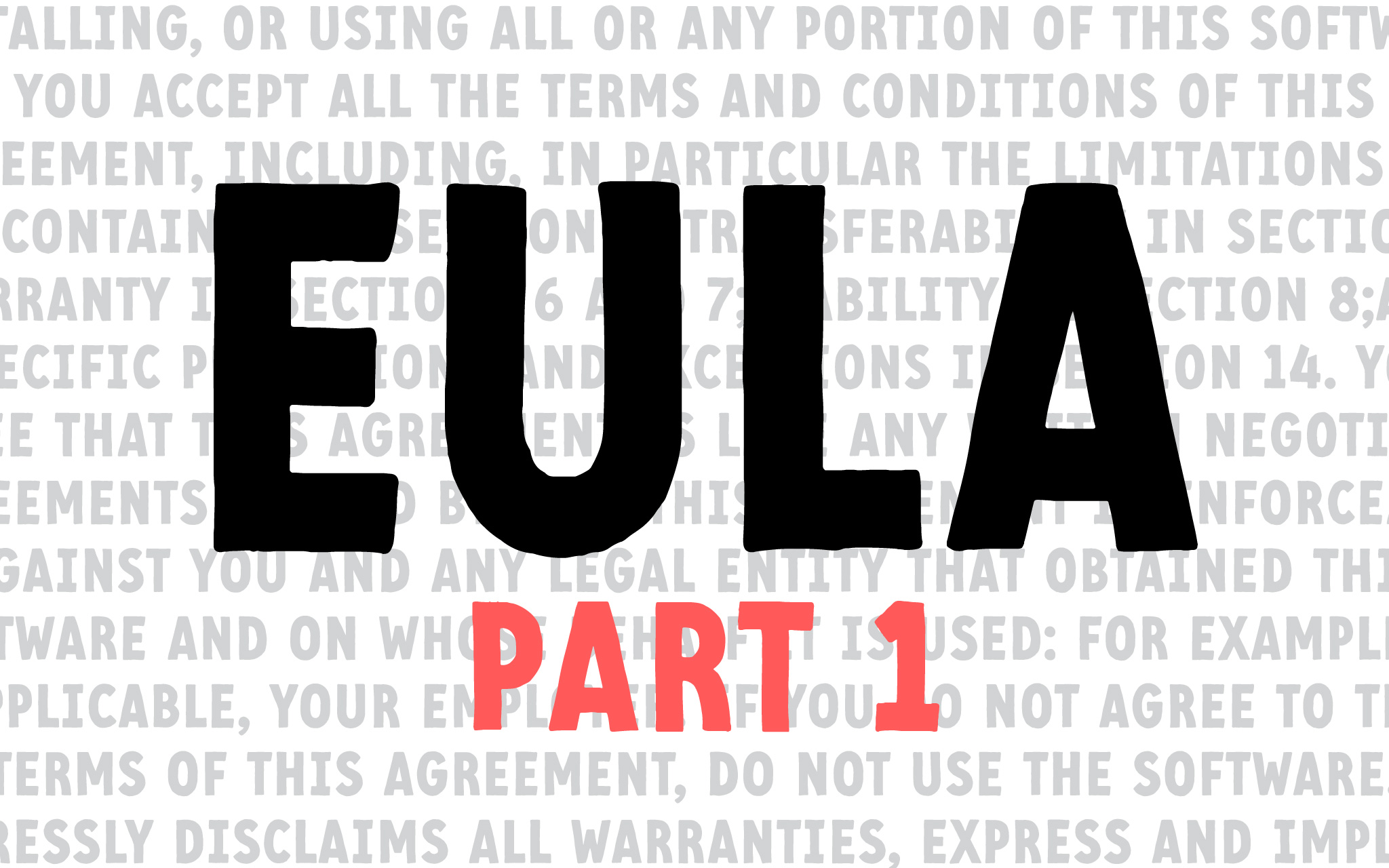EULA Part 1:The Anatomy of an End User License Agreement
